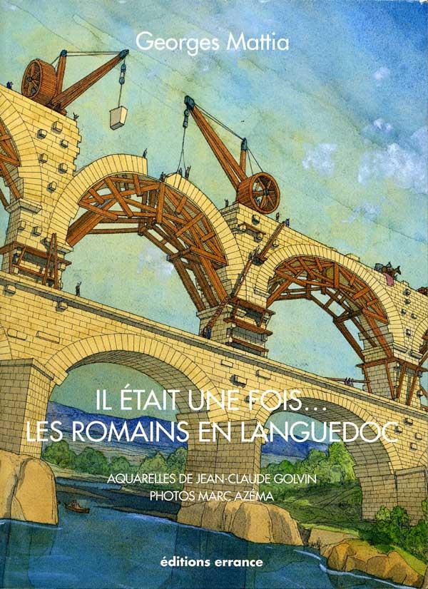 Il était une fois...Les romains en Languedoc. Georges Mattia. edts Errance.192 p.